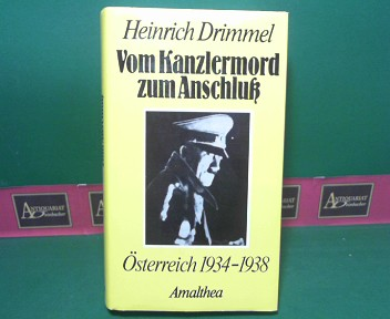 Drimmel, Heinrich: Vom Kanzlermord zum Anschluß - Österreich 1934-1938. 2. Aufl.