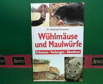 Manfred, Fortmann: Wühlmäuse und Maulwürfe. - Erkennen, Vorbeugen, Abwehren. 1.Auflage,