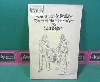 Die rennende Reuter - Bauernlustspiel in drei Aufzügen. 1.Auflage,