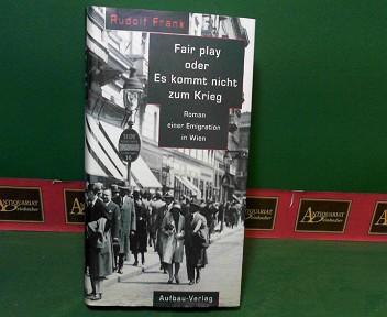 Fair Play oder Es kommt nicht zum Krieg - Roman einer Emigration in Wien. 1.Auflage,