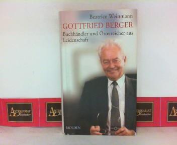 Gottfried Berger - Buchhändler und Österreicher aus Leidenschaft.  1.Auflage, - Weinmann, Beatrice