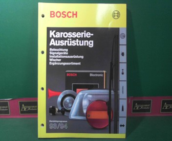 Bosch (Hrsg.): Karosserie-Ausrüstung Handelsprogramm 93/94 - Beleuchtung, Signalgeräte, Installationsausrüstung, Wischer, Ergänzungssortiment. 1.Auflage,