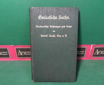 Gmüatliche Sachn - Mundartliche Dichtungen zum Lachn. 1.Auflage,