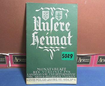 Unsere Heimat. -  Neue Folge Jahrgang VII., 1934, Nr. 4 - Monatsblatt des Vereines für Landeskunde von Niederösterreich und Wien. 1.Auflage,