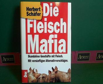 Die Fleisch Mafia - Skandalöse Geschäfte mit Fleisch. Mit vernünftigen Alternativvorschlägen. 1.Auflage,