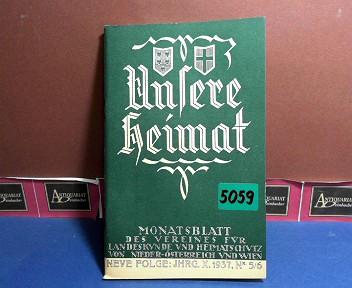 Unsere Heimat. -  Neue Folge Jahrgang X. 1937, Nr. 5/6, - Monatsblatt des Vereines für Landeskunde und Heimatschutz von Niederösterreich und Wien. 1.Auflage,
