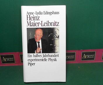 Heinz Maier-Leibnitz - Ein halbes Jahrhundert experimentelle Physik.