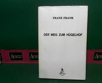 Der Weg zum Hügelhof - Eine Dorfgeschichte. (aus dem Mühlviertel, OÖ). 1.Auflage,