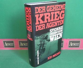 Der geheime Krieg der Agenten. - Spionagedrehscheibe Wien. 1.Auflage,