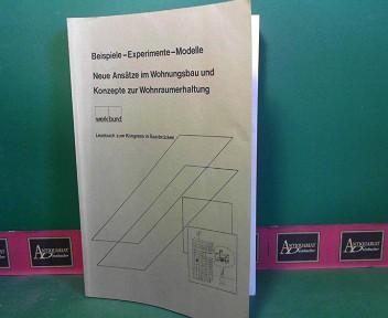 Beispiele, Experimente, Modelle. - Neue Ansätze im Wohnungsbau und Konzepte zur Wohnraumerhaltung. - Lesebuch zum Kongress in Saarbrücken. 1.Auflage,