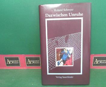 Schreyer, Roland: Dazwischen Unruhe. 1.Auflage,