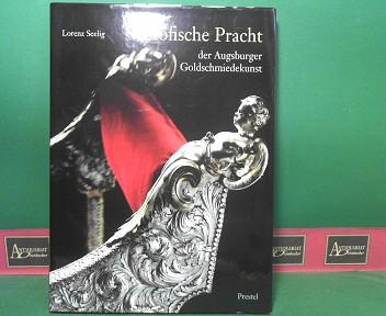 Seelig, Lothar und Wolf-Christian von der Mülbe: Höfische Pracht der Augsburger Goldschmiedekunst. 1.Auflage,