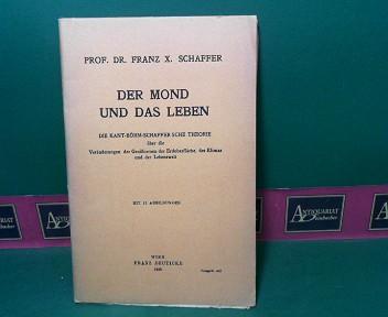 Schaffer, Franz X.: Der Mond und das Leben - Die Kant-Böhm-Schaffersche Theorie über die Veränderungen der Grossformen der Erdoberfläche, des Klimas und der Lebenswelt. 1.Auflage,