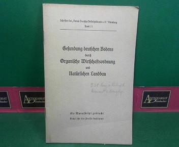 Gesundung deutschen Bodens durch Organische Wirtschaftsordnung und Natürlichen Landbau. (= Schriften des Verein Deutsche Volksheilkunde, Nürnberg, Band 11). 1.Auflage,