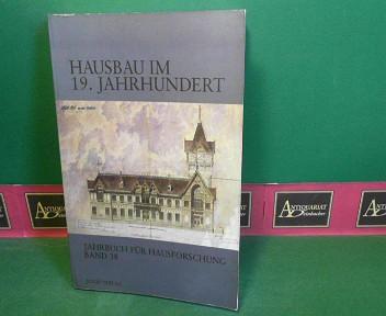 Hausbau im 19. Jahrhundert - Bericht über die Tagung des Arbeitskreises für Hausforschung in Schwäbisch Hall. (= Jahrbuch für Hausforschung, Band 38). 1.Auflage,