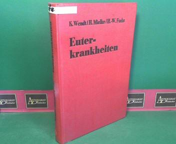 Wendt, Kurt, Heinz Mielke und Hans-Werner Fuchs: Euterkrankheiten. 1.Auflage,