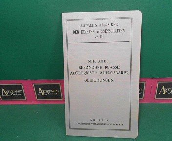 Abhandlung über eine besondere Klasse algebraisch auflösbarer Gleichungen. (= Ostwald