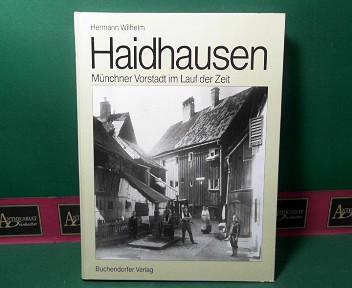 Haidhausen - Münchener Vorstadt im Lauf der Zeit. 1.Auflage,