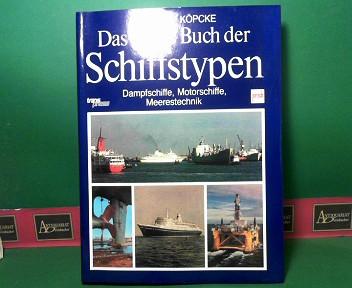 Das große Buch der Schiffstypen - Dampfschiffe, Motorschiffe, Meerestechnik. 1. Auflage,