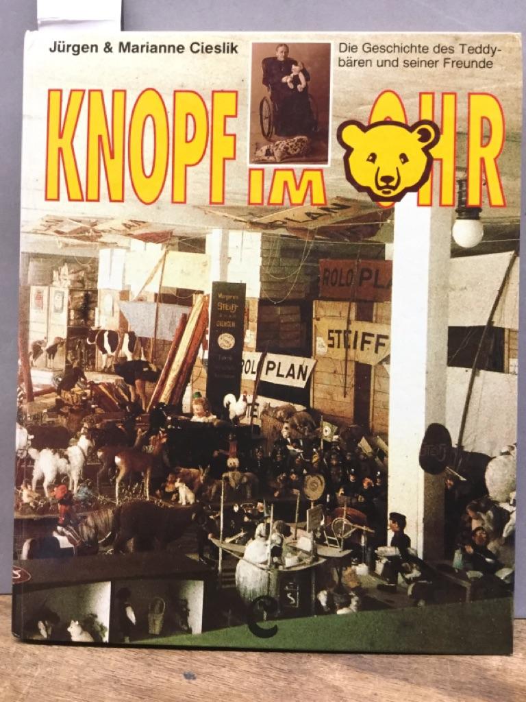 Knopf im Ohr : die Geschichte des Teddybären und seiner Freunde. - Cieslik, Jürgen und Marianne Cieslik