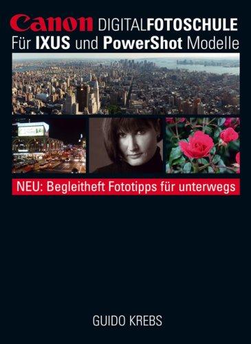 Canon DigitalFotoschule: Für IXUS und PowerShot Modelle. Neu: Begleitheft Fototipps für unterwegs. - Krebs, Guido