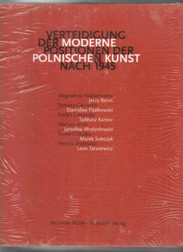 Verteidigung der Moderne: Positionen der Polnischen Kunst nach 1945. Anlässlich der Ausstellung vom 5. Oktober 2000 bis 24. Januar 2001 im Museum Würth. - Weber, Sylvia Hrsg.