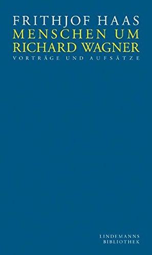 Menschen um Richard Wagner : Vorträge und Aufsätze. Lindemanns Bibliothek ; Bd. 155