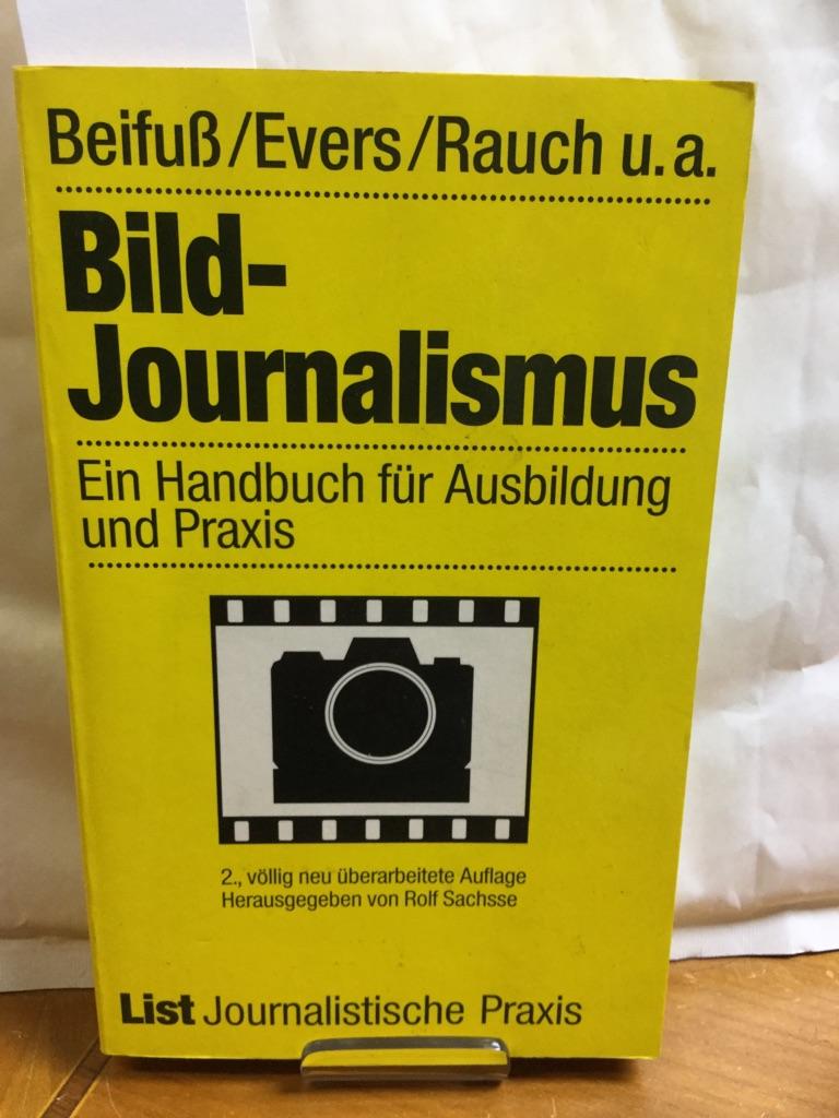Bildjournalismus. Ein Handbuch für Ausbildung und Praxis. Hrsg. von Rolf Sachsse - Beifuß, Hartmut, Karl H. Evers und Friedrich Rauch