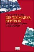 Die Weimarer Republik . Portrait einer Epoche in Biographien. - Fröhlich, Michael
