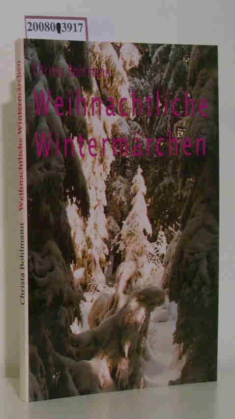 Weihnachtliche Wintermärchen Christa Bohlmann - Bohlmann,  Christa