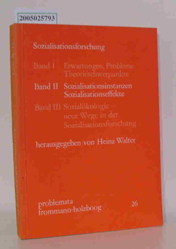 Sozialisationsforschung Band II. Sozialisationsinstanzen, Sozialisationseffekte