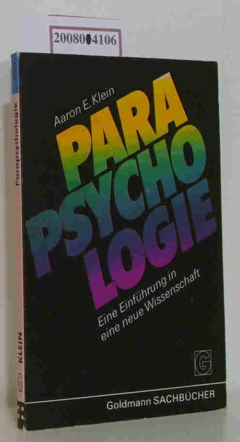 Parapsychologie eine Einf. in e. neue Wiss. / Aaron E. Klein. [Aus d. Amerikan. übers. von Julia Schmitt]