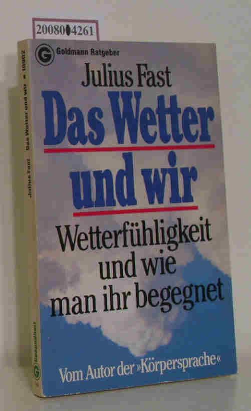 Das  Wetter und wir Wetterfühligkeit u. wie man ihr begegnet / Julius Fast. [Aus d. Engl. übertr. von Hermann Völkel]