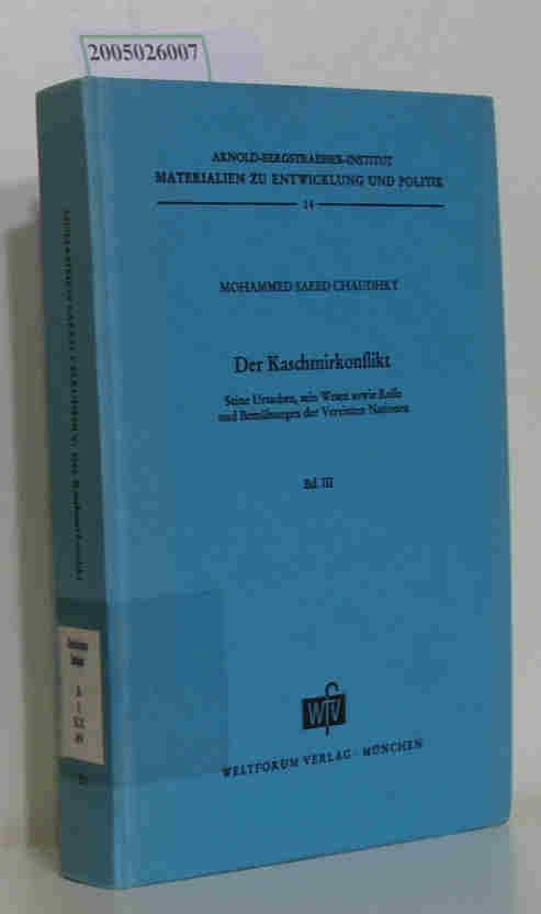 Der  Kaschmirkonflikt Seine Ursachen, sein Wesen sowie Rolle und Bemühungen der Vereinten Nationen / Band III