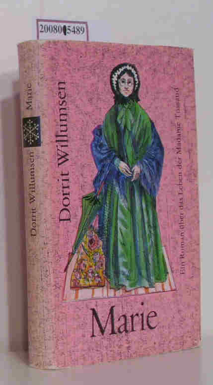 Marie e. Roman über d. Leben d. Madame Tussaud / Dorrit Willumsen. Aus d. Dän. von Irma Entner - Willumsen,  Dorrit