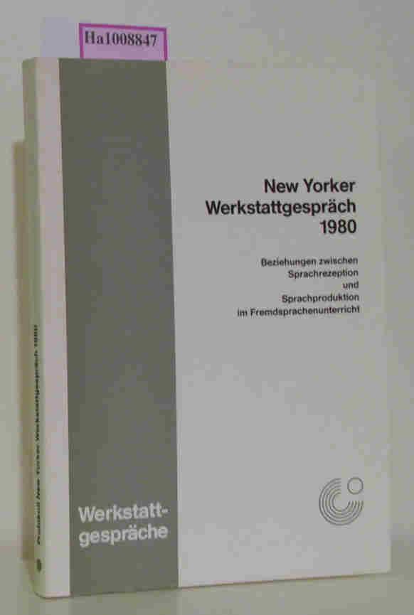 Beziehungen zwischen Sprachrezeption und Sprachreproduktion im Fremdsprachenunterricht. Protokoll eines Werkstattgesprächs des Goethe House New York im vom 23. bis 26. September 1980.