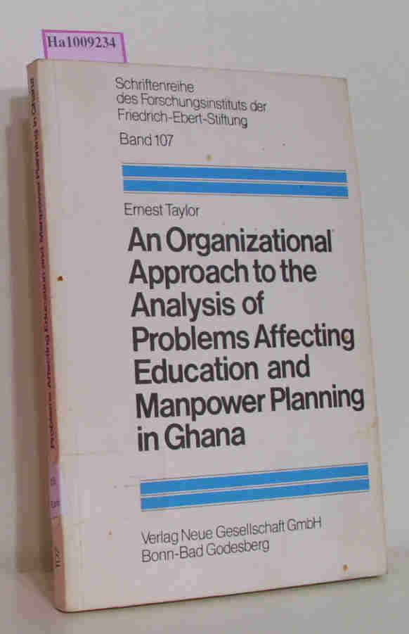 Taylor,  Ernest: An Organizational Approach to the Analysis of Problems Affecting Education and Manpower Planning in Ghana. (Schriftenreihe des Forschungsinstituts der Friedrich-Ebert-Stiftung Band 107)
