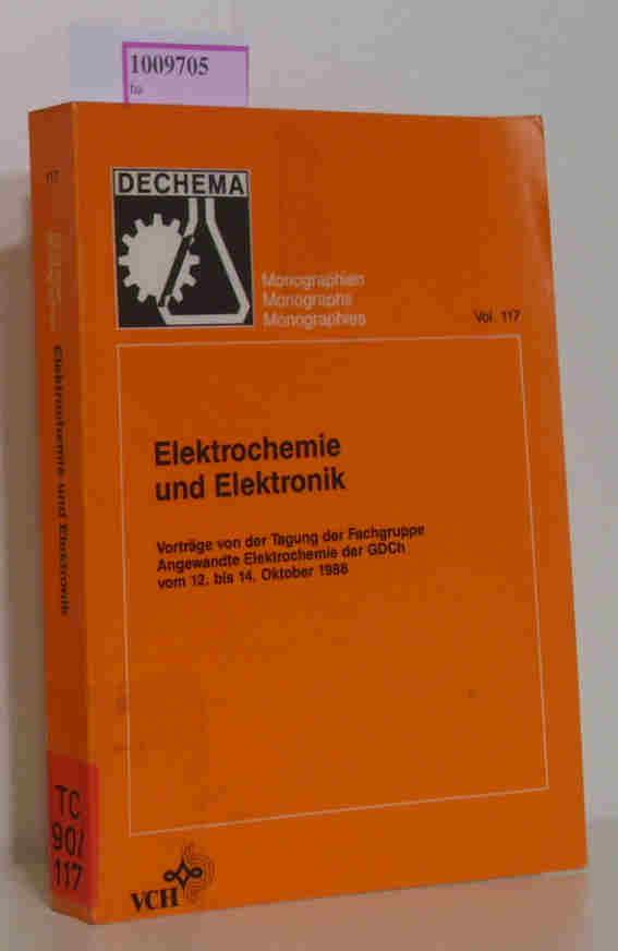 Elektrochemie und Elektronik. Vorträge von der Tagung der Fachgruppe Angewandte Elektrochemie der GDCh vom 12. bis 14. Oktober 1988. (=Dechema Monographien 177).