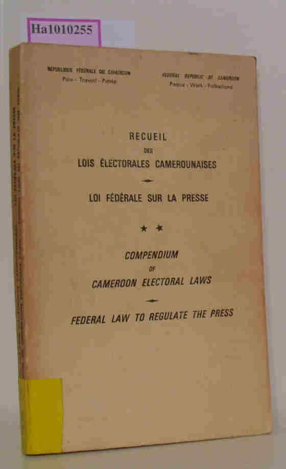 Recueil des lois electorales camerounaises. Loi federale sur la presse./ Compendium of Cameroon electoral laws. Federal law to regulate the press.