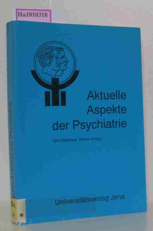 Aktuelle Aspekte der Psychiatrie. Therapieoptimierung - Krisenintervention - Öffentlichkeitsarbeit. Beiträge des III. Kongresses der Psychatrie Weimar, 12.-14.November 1990. 1