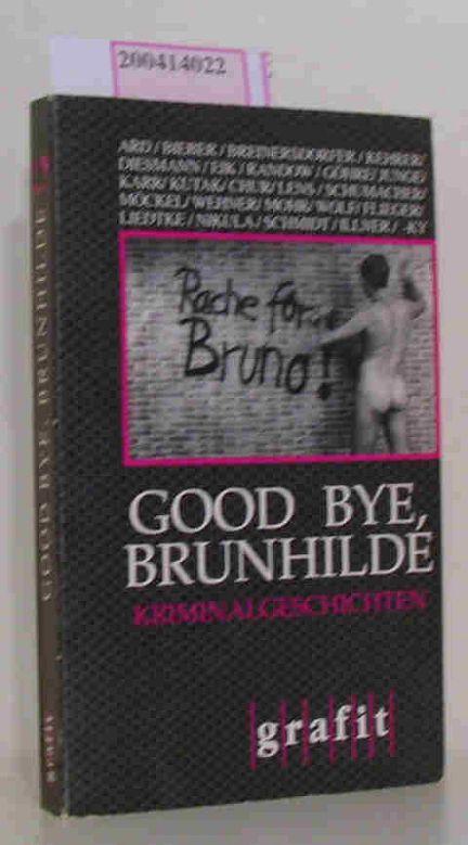 Good bye, Brunhilde Kriminalgeschichten