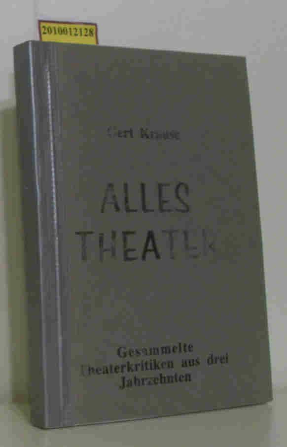 Alles Theater Gesammelte Theaterkritiken aus drei Jahrzehnten (1976-2000)