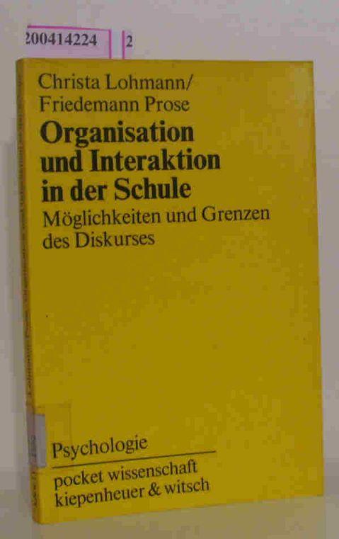 Organisation und Interaktion in der Schule Möglichkeiten und Grenzen des Diskurses