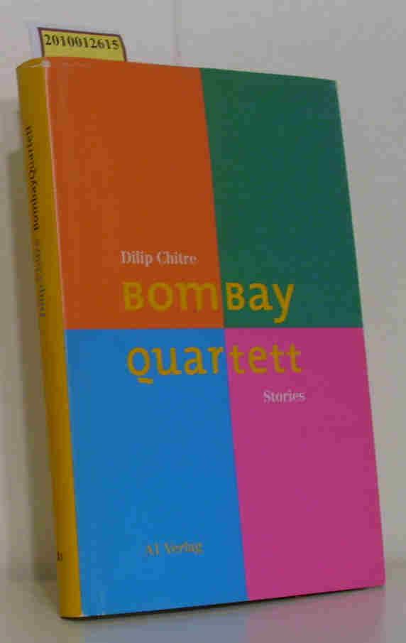 BombayQuartett Stories / Dilip Chitre. Aus dem Engl. von Wieland Grommes