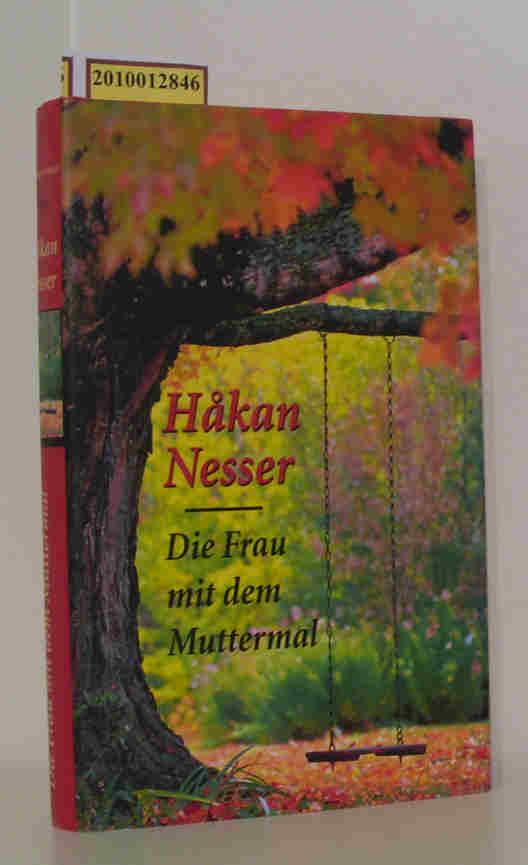 Die  Frau mit dem Muttermal Roman / H?kan Nesser. Aus dem Schwed. von Christel Hildebrandt
