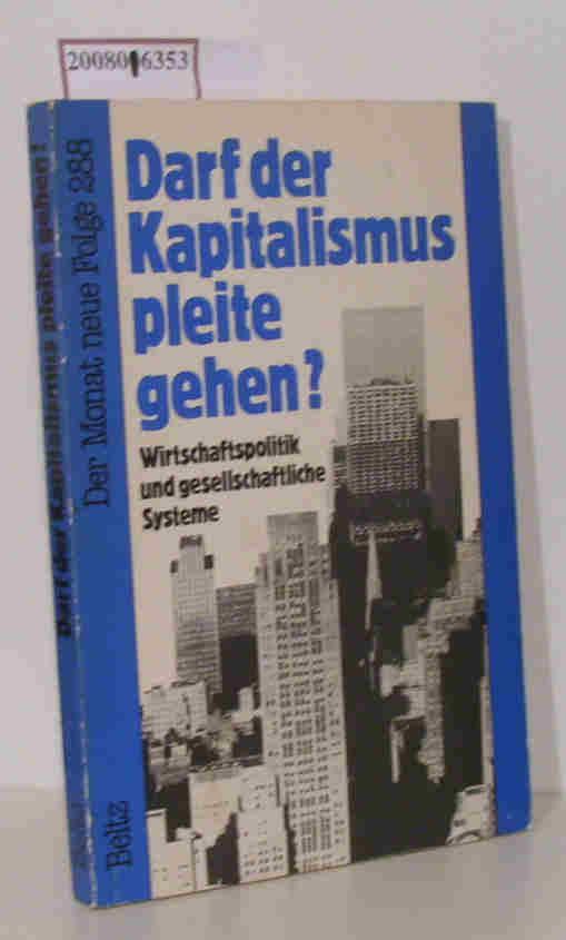 Darf der Kapitalismus pleite gehen? Wirtschaftspolitik u. gesellschaftl. Systeme