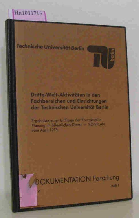 Dritte- Welt- Aktivitäten in den Fachbereichen und Einrichtungen der Technischen Universität Berlin. Ergebnisse einer Umfrage der Kontaktstelle Planung im öffentlichen Dienst- KONPLAN- vom April 1978. ( = Dokumentation Forschung, 1) .