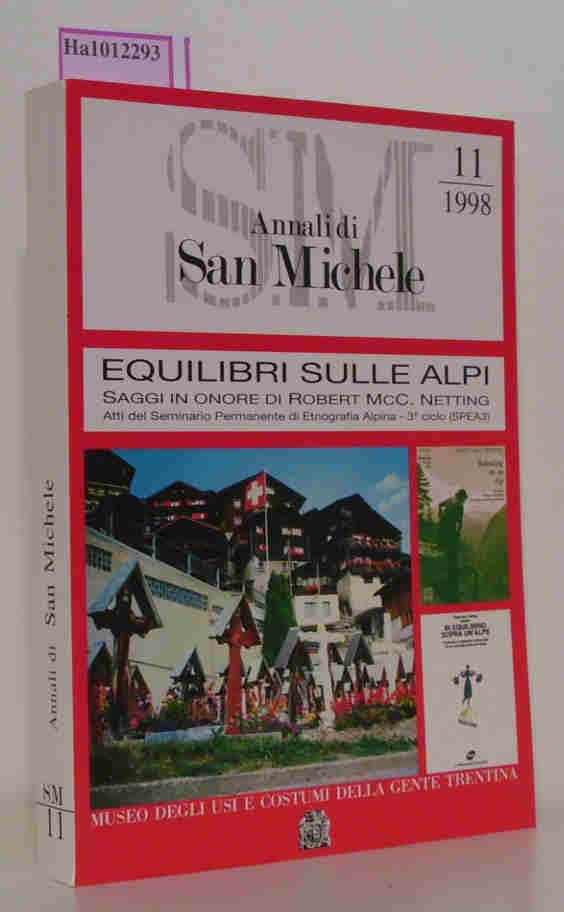 Equilibri sulle alpi. Annali di San Michele 11/ 1998. Saggi in onore di Robert Mcc. Netting. Museo degli usi e costumi della gente trentina.