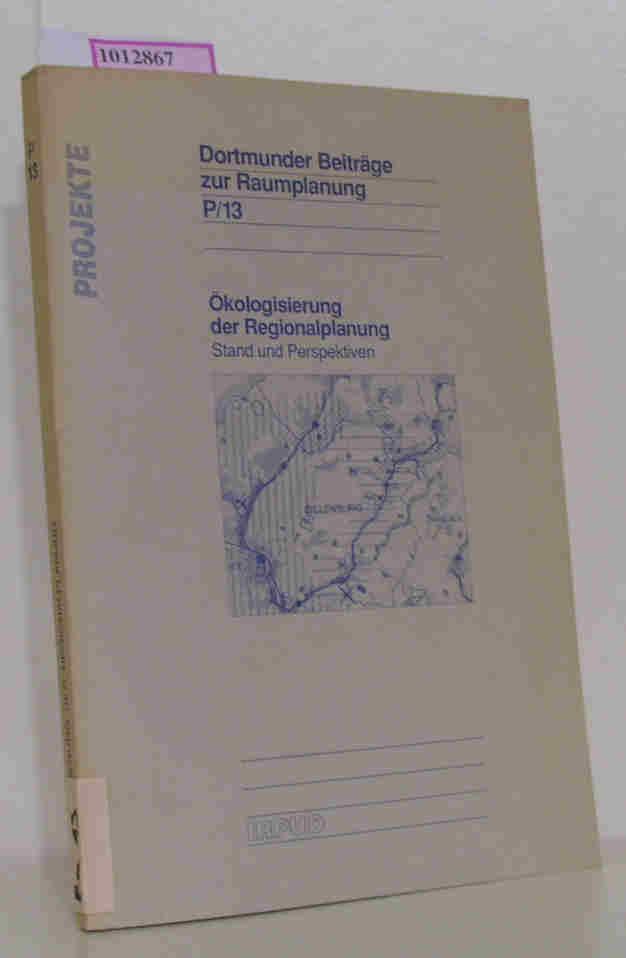 Ökologisierung der Regionalplanung. Stand und Perspektiven. (=Dortmunder Beiträge zur Raumplanung  P/13).