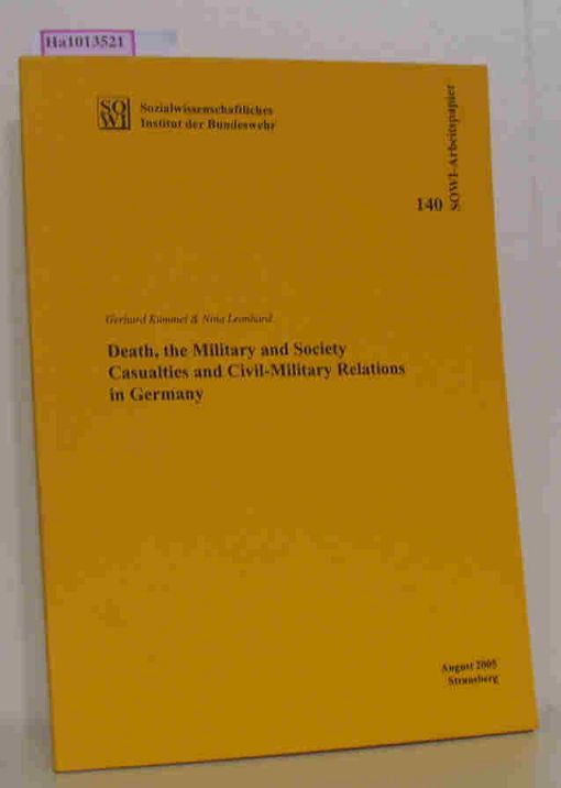 Death, the Military and Society. Casualties and Civil-Military Relations in Germany. (= SOWI-Arbeitspapier. Sozialwissenschaftliches Institut der Bundeswehr. Nr. 140, Aug. 2005, Strausberg).